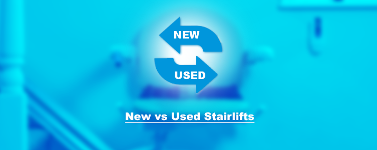New vs Used Stairlifts: Which Should You Buy?